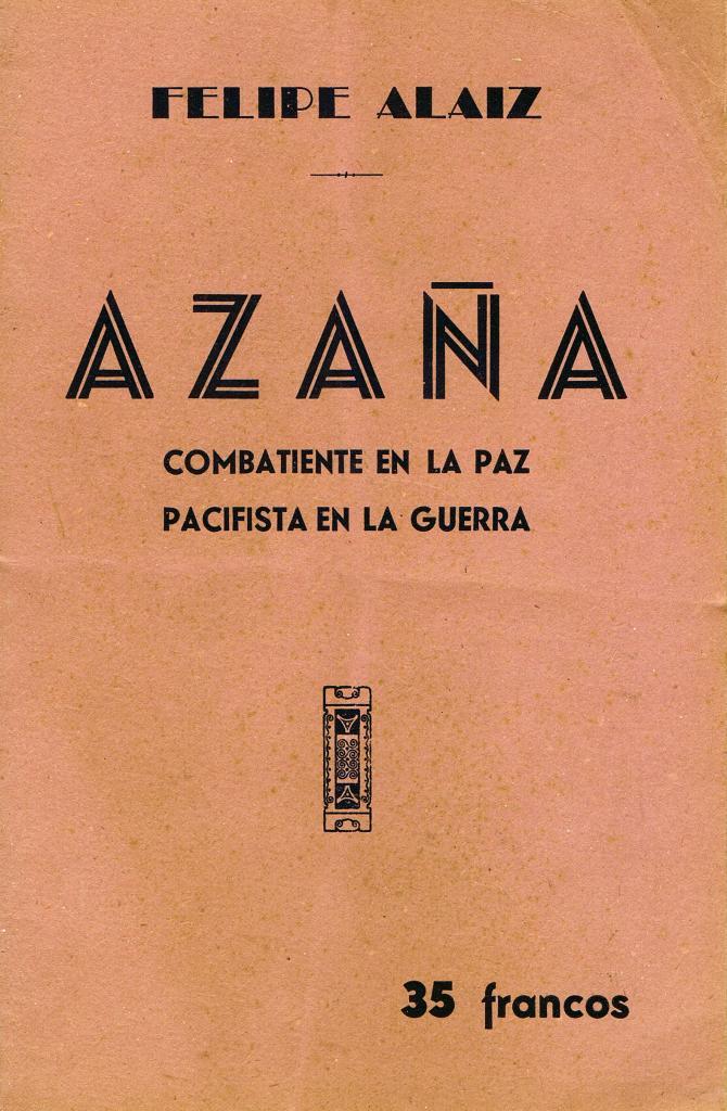 Azaña : combatiente en la paz, pacifista en la guerra.
